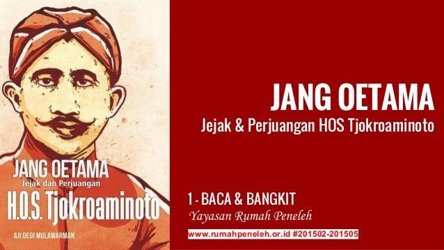 JANG OETAMA Jejak & Perjuangan HOS Tjokroaminoto 1 - BACA & BANGKIT www.rumahpeneleh.or.id #201502-201505