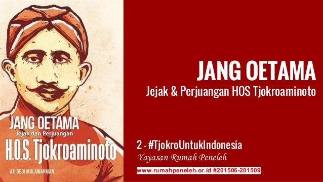 JANG OETAMA Jejak & Perjuangan HOS Tjokroaminoto 2 - #TjokroUntukIndonesia Yayasan Rumah Peneleh www.rumahpeneleh.or.id #2...