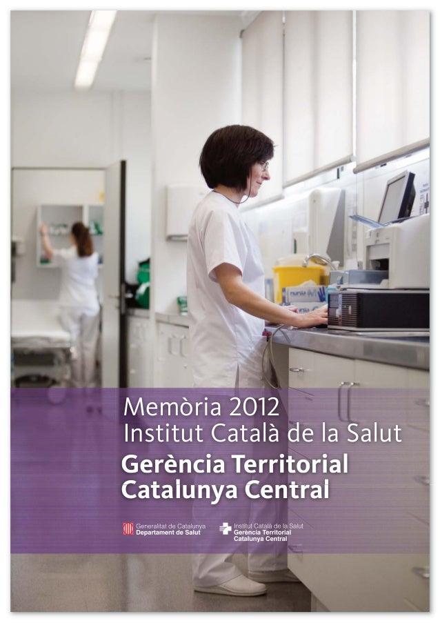 Gerència Territorial Catalunya Central Memòria 2012 Institut Català de la Salut Catalunya Central 2012 31JUL13_.- 31/07/13...