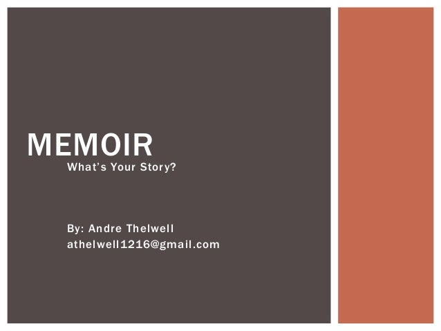 What's Your Story? By: Andre Thelwell athelwell1216@gmail.com MEMOIR