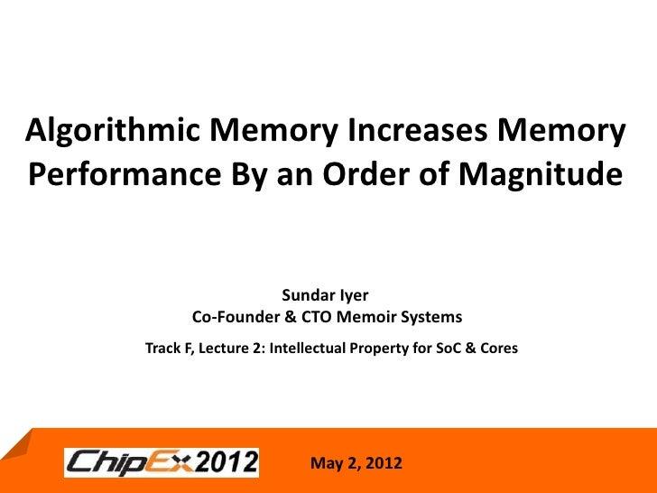 Algorithmic Memory Increases MemoryPerformance By an Order of Magnitude                        Sundar Iyer              Co...