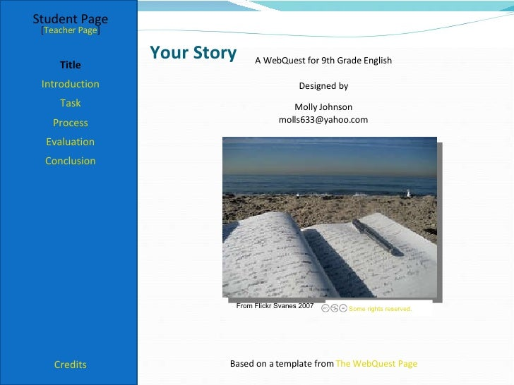 Your Story Student Page Title Introduction Task Process Evaluation Conclusion Credits [ Teacher Page ] A WebQuest for 9th ...