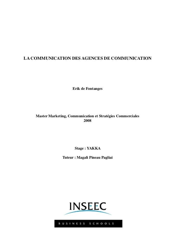 LA COMMUNICATION DES AGENCES DE COMMUNICATION                        Erik de Fontanges    Master Marketing, Communication ...