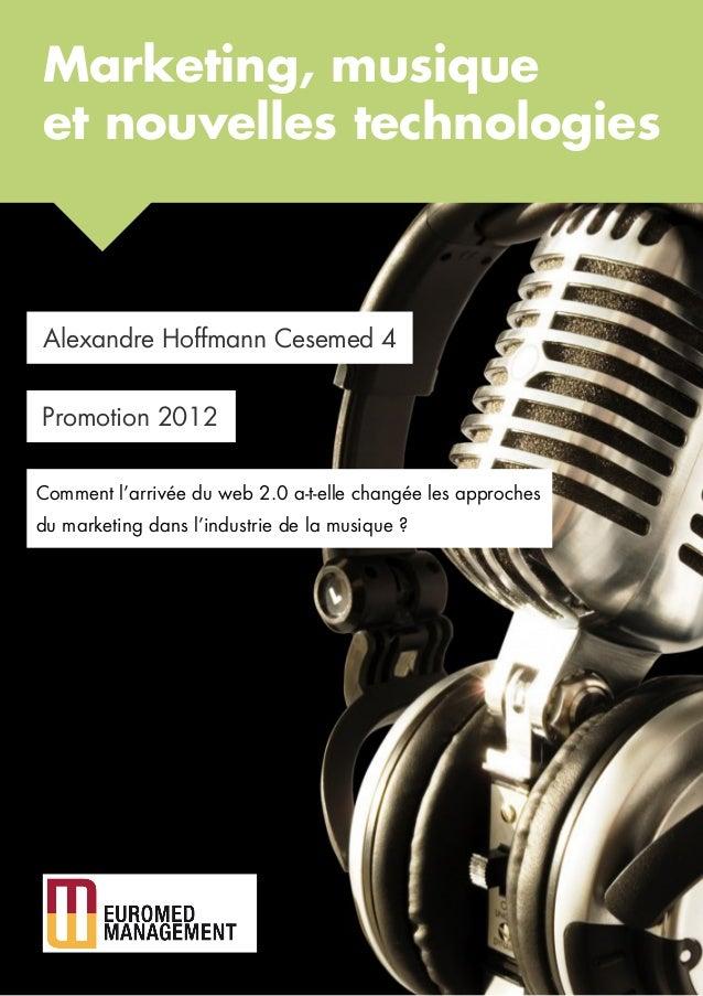 Marketing, musique et nouvelles technologies  Alexandre Hoffmann Cesemed 4 Promotion 2012 Comment l'arrivée du web 2.0 a-t...