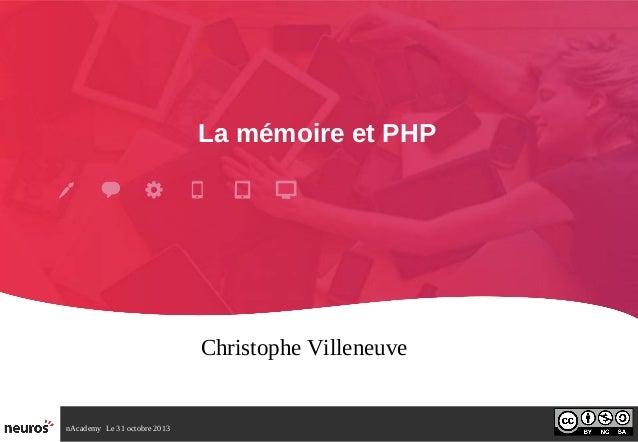 La mémoire et PHP  Christophe Villeneuve  nAcademy Le 31 octobre 2013