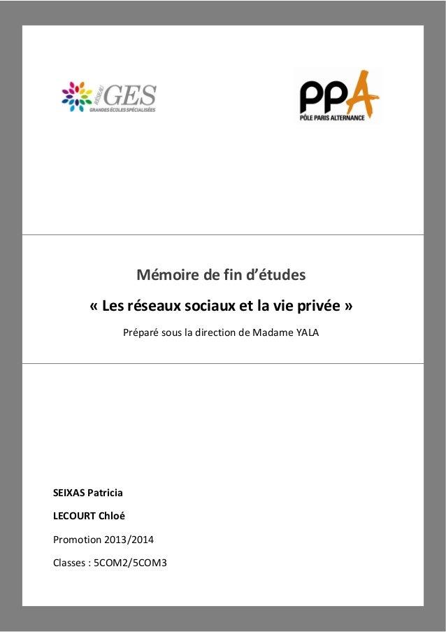 SEIXAS Patricia LECOURT Chloé Promotion 2013/2014 Classes : 5COM2/5COM3 Mémoire de fin d'études « Les réseaux sociaux e...