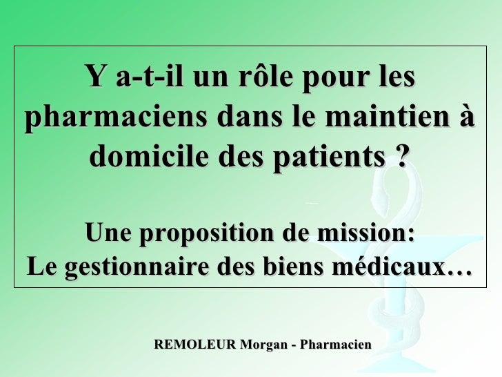 REMOLEUR Morgan - Pharmacien Y a-t-il un rôle pour les pharmaciens dans le maintien à domicile des patients ? Une proposit...