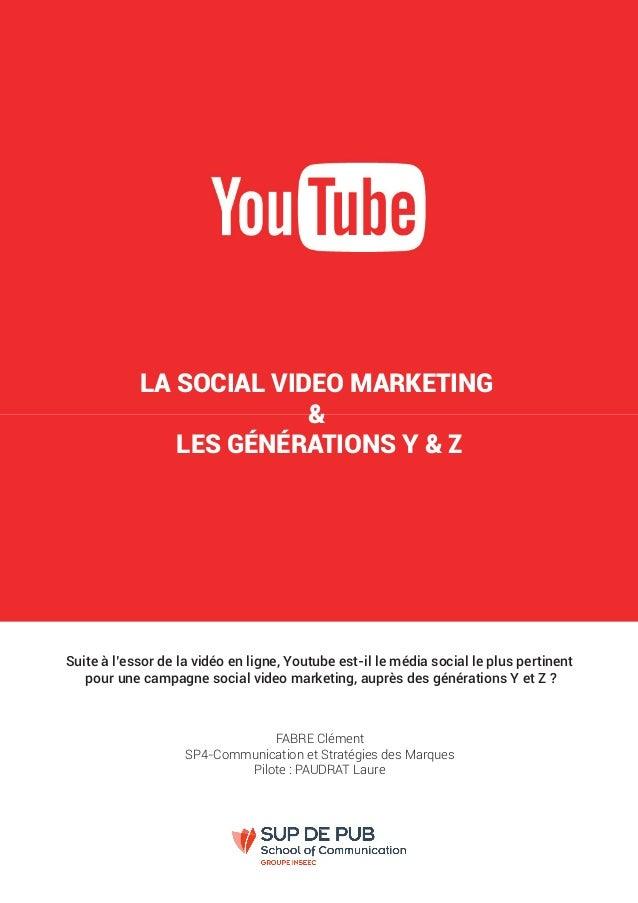 LA SOCIAL VIDEO MARKETING & LES GÉNÉRATIONS Y & Z FABRE Clément SP4-Communication et Stratégies des Marques Pilote : PAUDR...