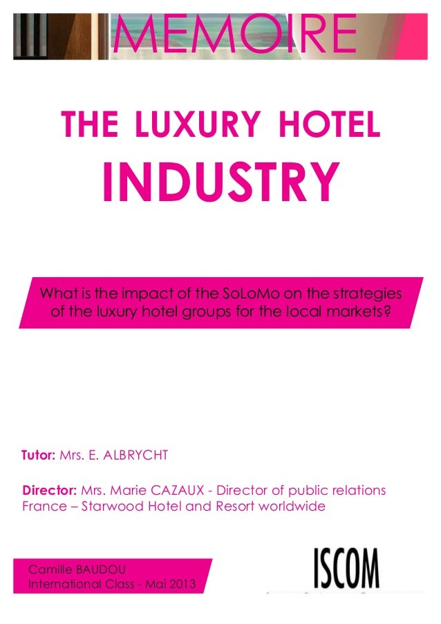 MEMOIRE THE LUXURY HOTEL  INDUSTRY What is the impact of the SoLoMo on the strategies of the luxury hotel groups for the l...