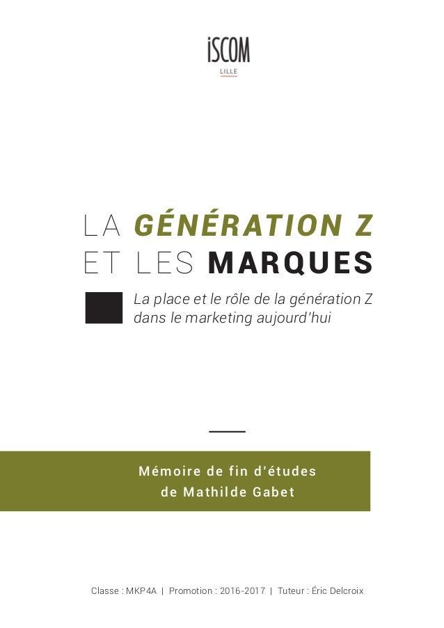 LA GÉNÉRATION Z ET LES MARQUES La place et le rôle de la génération Z dans le marketing aujourd'hui Classe : MKP4A | Promo...