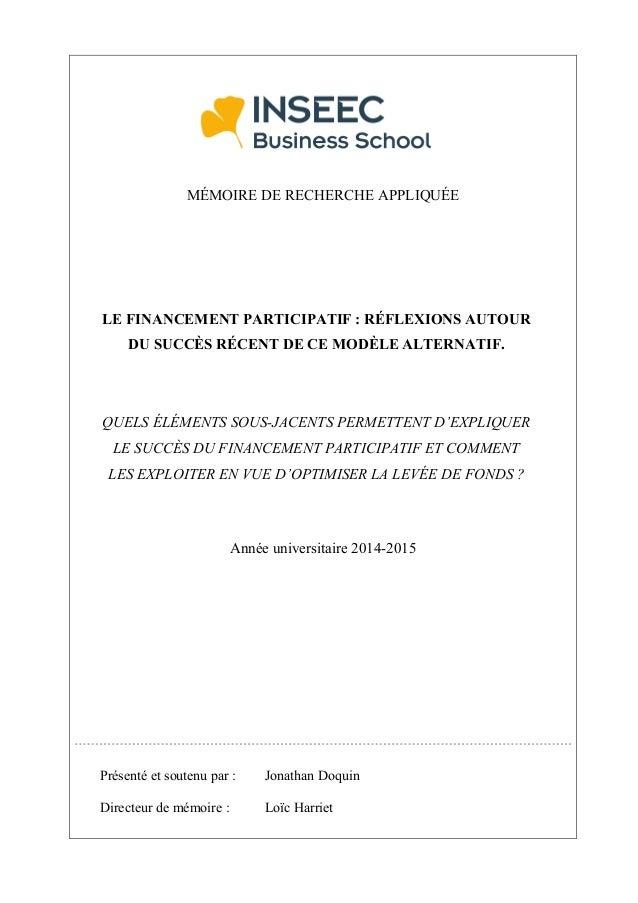 MÉMOIRE DE RECHERCHE APPLIQUÉE LE FINANCEMENT PARTICIPATIF : RÉFLEXIONS AUTOUR DU SUCCÈS RÉCENT DE CE MODÈLE ALTERNATIF. Q...