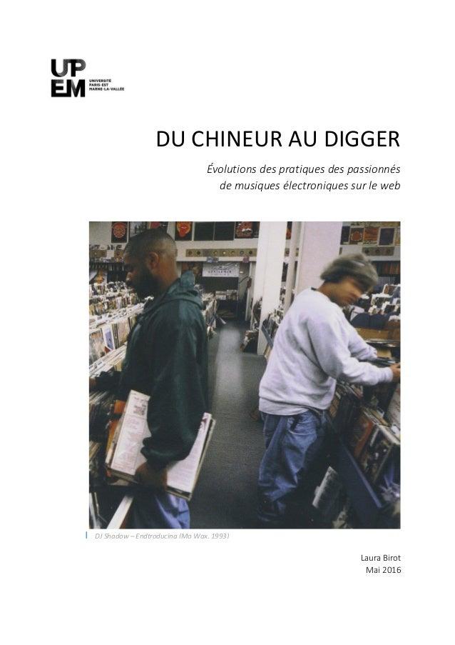 DU CHINEUR AU DIGGER Évolutions des pratiques des passionnés de musiques électroniques sur le web Laura Birot Mai 2016 DJ ...