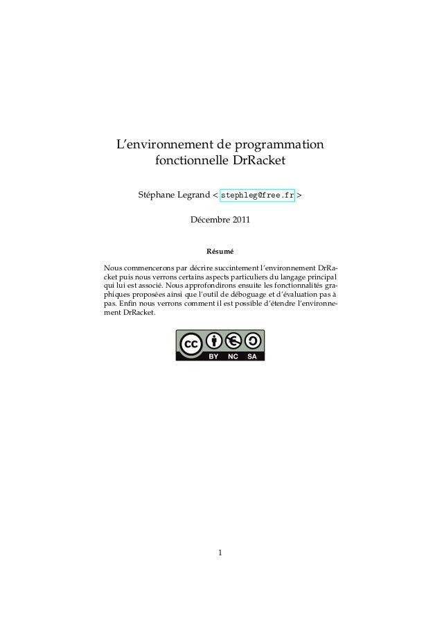 L'environnement de programmation fonctionnelle DrRacket Stéphane Legrand < stephleg@free.fr > Décembre 2011 Résumé Nous co...