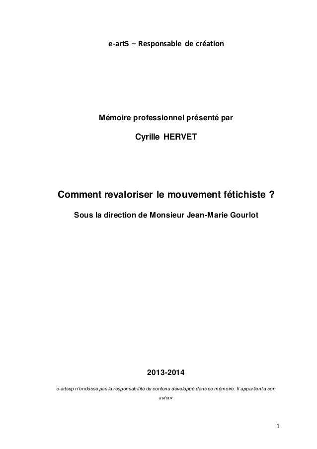 1 e-art5 – Responsable de création Mémoire professionnel présenté par Cyrille HERVET Comment revaloriser le mouvement féti...