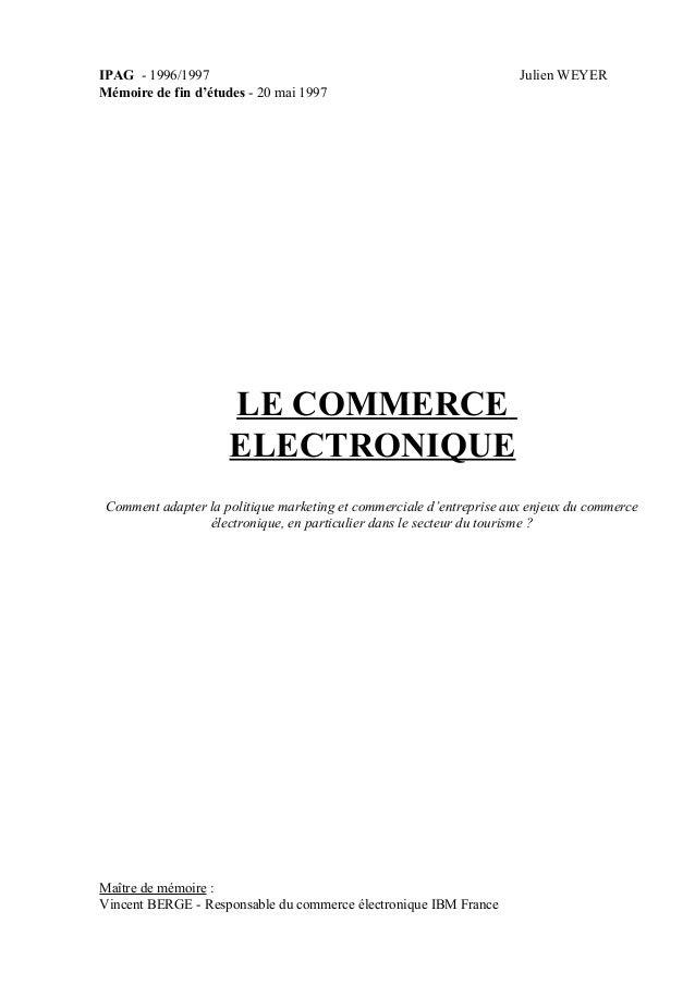 IPAG - 1996/1997 Julien WEYER Mémoire de fin d'études - 20 mai 1997 LE COMMERCE ELECTRONIQUE Comment adapter la politique ...