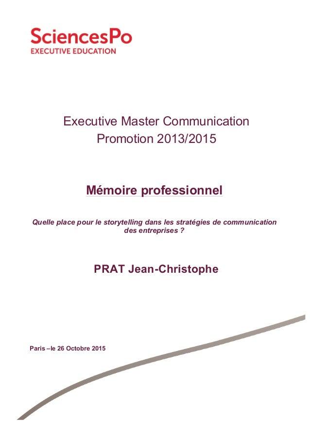 Executive Master Communication Promotion 2013/2015 PRAT Jean-Christophe Paris –le 26 Octobre 2015 Mémoire professionnel Qu...