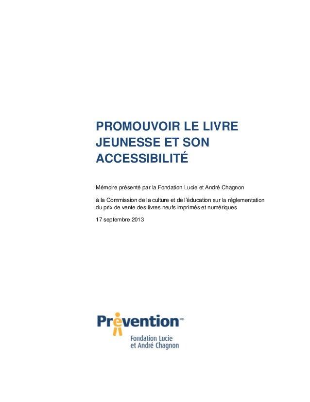 PROMOUVOIR LE LIVRE JEUNESSE ET SON ACCESSIBILITÉ Mémoire présenté par la Fondation Lucie et André Chagnon à la Commission...