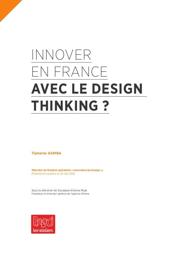 INNOVER EN FRANCE AVEC LE DESIGN THINKING? Mémoire de Mastère spécialisé «Innovation by Design», Présenté et soutenu le...