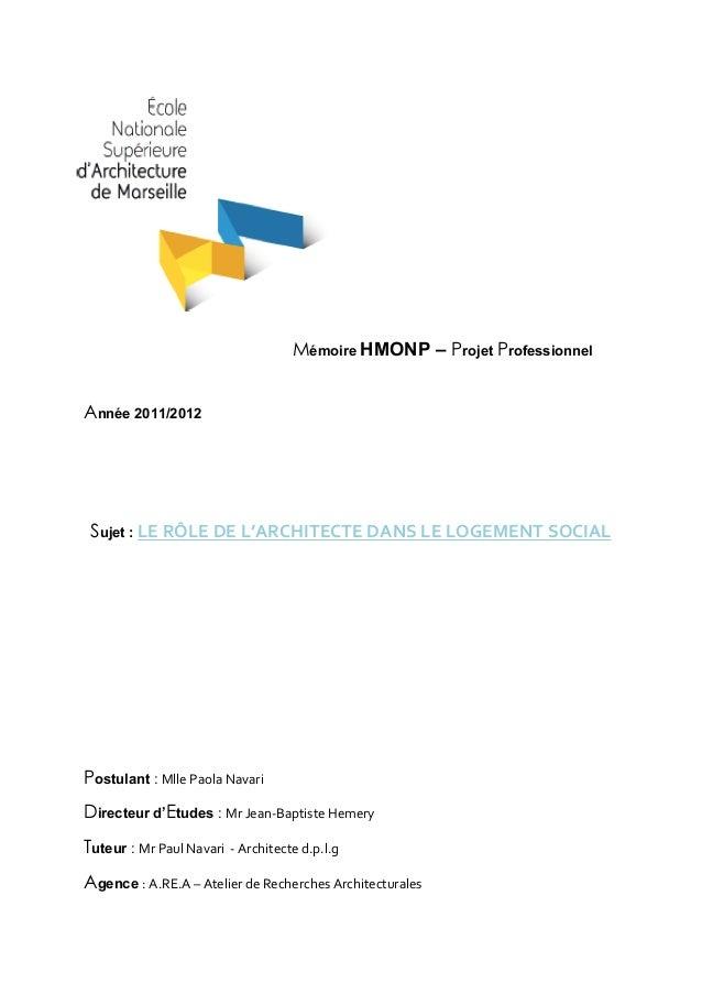 Mémoire HMONP – Projet Professionnel Année 2011/2012  Sujet : LE  RÔLE  DE  L'ARCHITECTE  DANS  LE  LOGEMENT ...