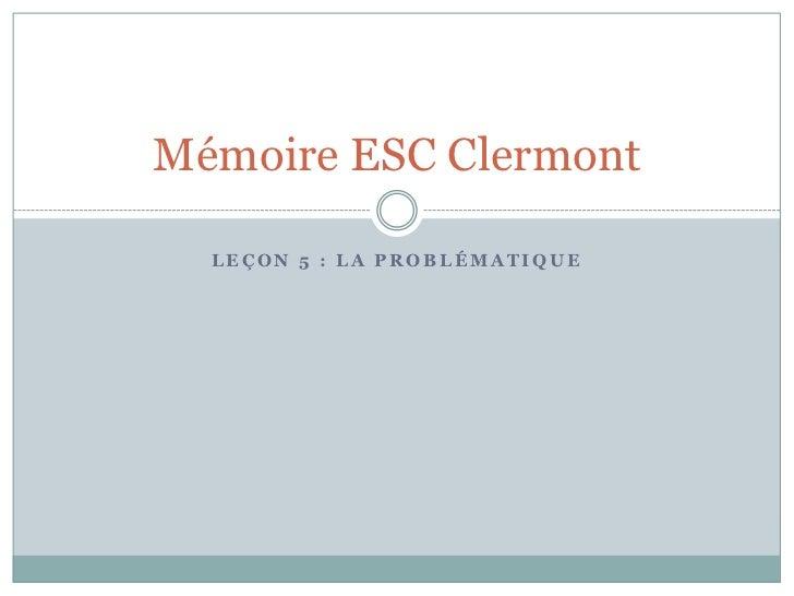 Mémoire ESC Clermont  LEÇON 5 : LA PROBLÉMATIQUE