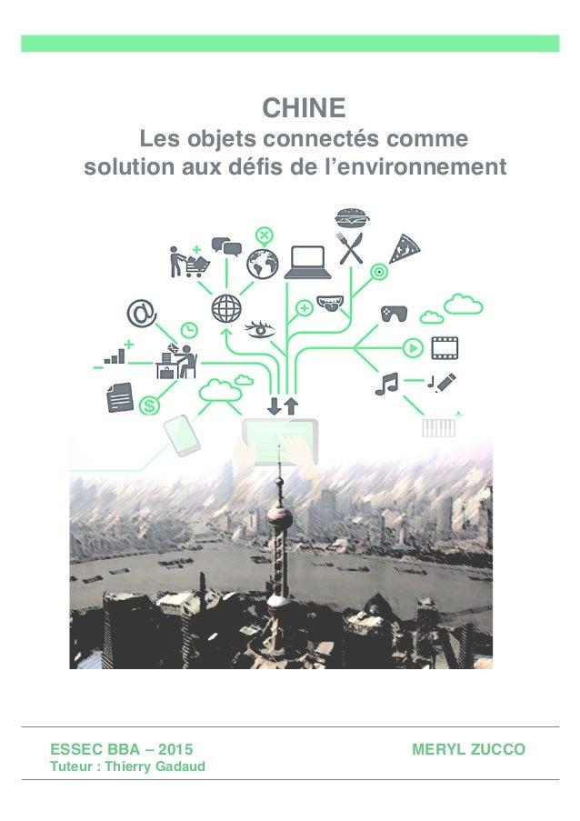 CHINE Les objets connectés comme solution aux défis de l'environnement ESSEC BBA – 2015 MERYL ZUCCO Tuteur : Thierry Gad...