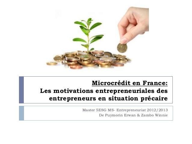 Microcrédit en France: Les motivations entrepreneuriales des entrepreneurs en situation précaire Master 5ESG MS- Entrepren...