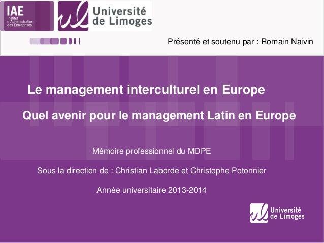 Quel avenir pour le management Latin en Europe Le management interculturel en Europe Mémoire professionnel du MDPE Sous la...