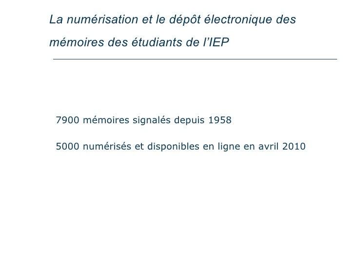 La numérisation et le dépôt électronique des mémoires des étudiants de l'IEP   7900 mémoires signalés depuis 1958 5000 num...