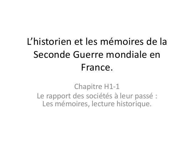 L'historien et les mémoires de la Seconde Guerre mondiale en France. Chapitre H1-1 Le rapport des sociétés à leur passé : ...