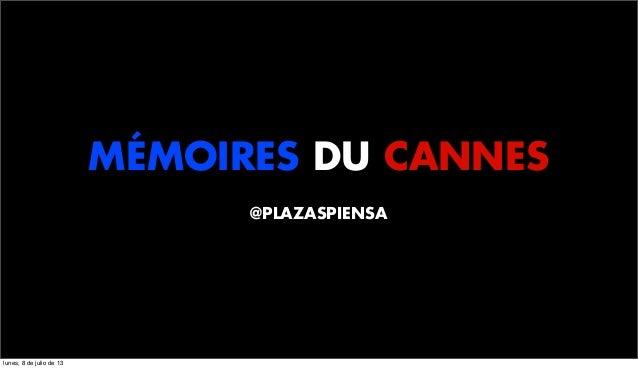 MÉMOIRES DU CANNES @PLAZASPIENSA lunes, 8 de julio de 13