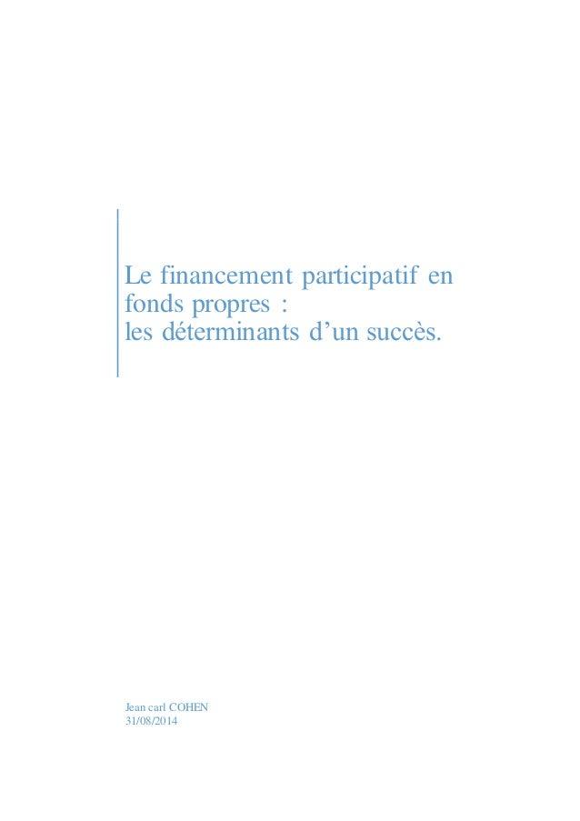 Le financement participatif en  fonds propres :  les déterminants d'un succès.  Jean carl COHEN  31/08/2014