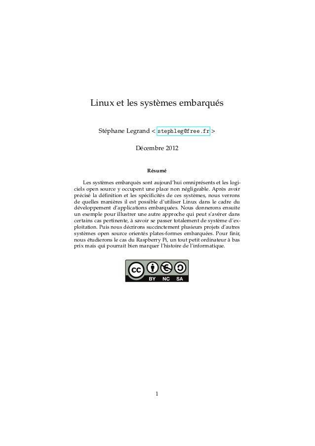 Linux et les systèmes embarqués Stéphane Legrand < stephleg@free.fr > Décembre 2012 Résumé Les systèmes embarqués sont auj...