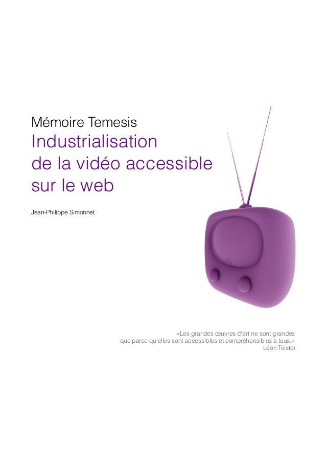 Mémoire TemesisIndustrialisationde la vidéo accessiblesur le webJean-Philippe Simonnet«Les grandes œuvres dart ne sont gra...
