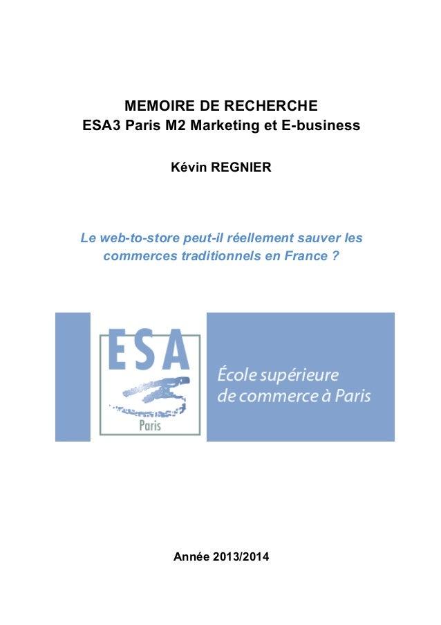 MEMOIRE DE RECHERCHE  ESA3 Paris M2 Marketing et E-business  Kévin REGNIER  Le web-to-store peut-il réellement sauver les ...