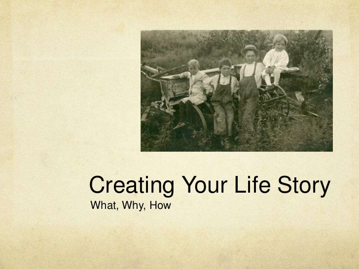 Creating Your Life Story<br />What, Why, How<br />