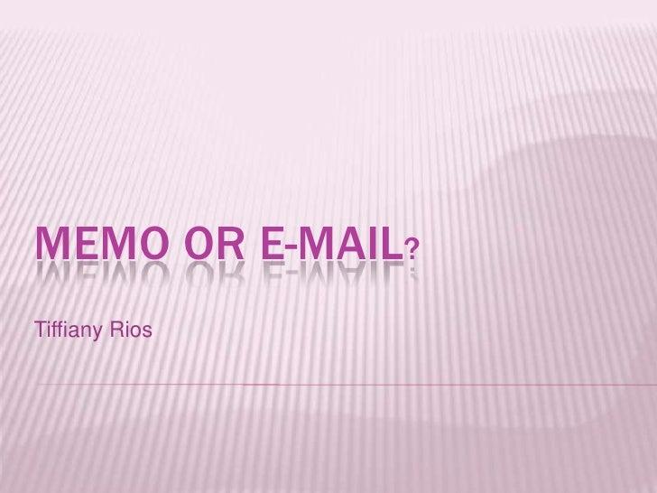Memo or e-mail?<br />TiffianyRios<br />