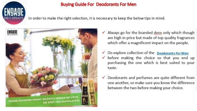 Buying Guide For Deodorants For Men In order to make the right selection, it is necessary to keep the below tips in mind. ...