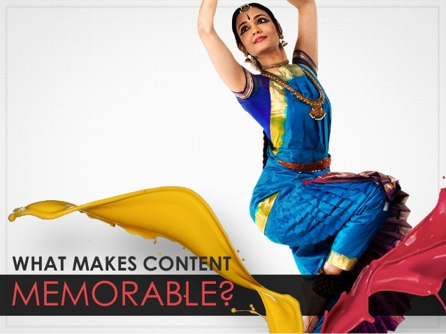 MEMORABLE? WHAT MAKES CONTENT