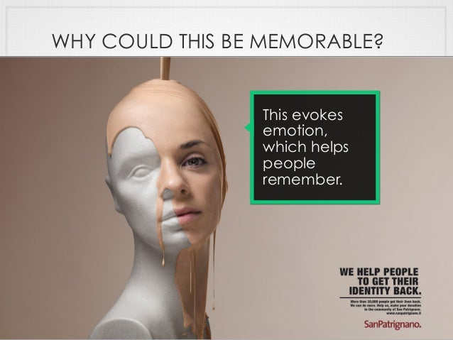 This evokes emotion, which helps people remember. WHY COULD THIS BE MEMORABLE?