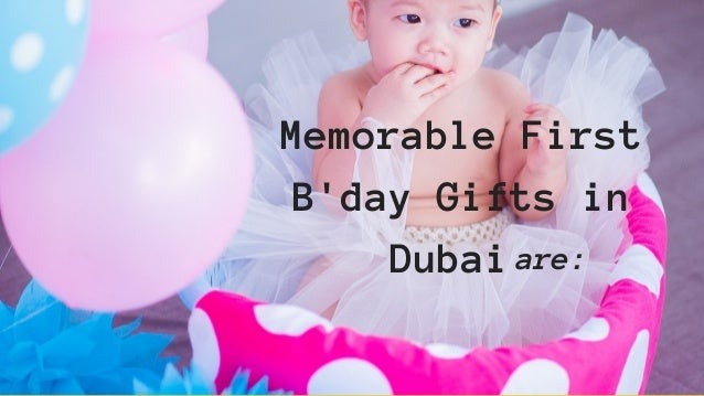MOST MEMORABLE FIRST BIRTHDAY GIFTS IDEAS IN DUBAI FOR YOUR DEAR ONES