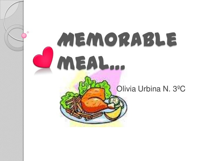Memorable meal…<br />Olivia Urbina N. 3ºC<br />