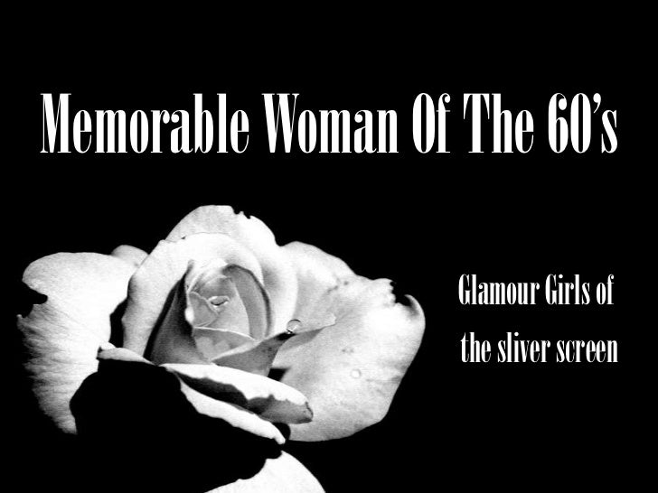 Memorable Woman Of The 60's<br />Glamour Girls of<br /> the sliver screen<br />