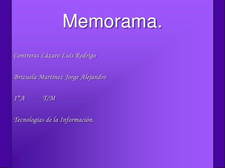 Memorama. Contreras Lázaro Luis Rodrigo  Brizuela Martínez Jorge Alejandro  1*A       T/M  Tecnologías de la Información.