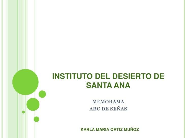 INSTITUTO DEL DESIERTO DE         SANTA ANA            MEMORAMA          ABC DE SEÑAS          KARLA MARIA ORTIZ MUÑOZ
