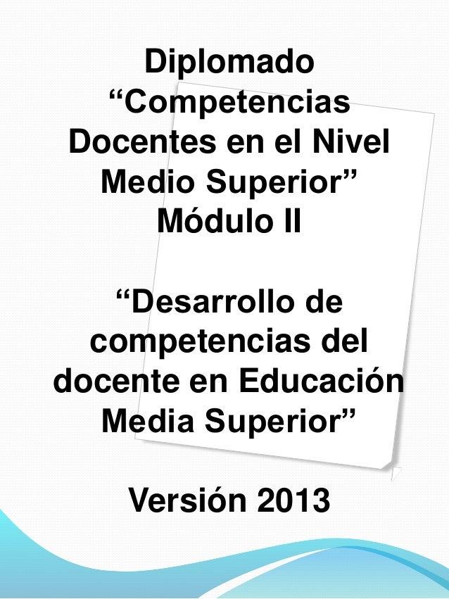"""Diplomado """"Competencias Docentes en el Nivel Medio Superior"""" Módulo II """"Desarrollo de competencias del docente en Educació..."""