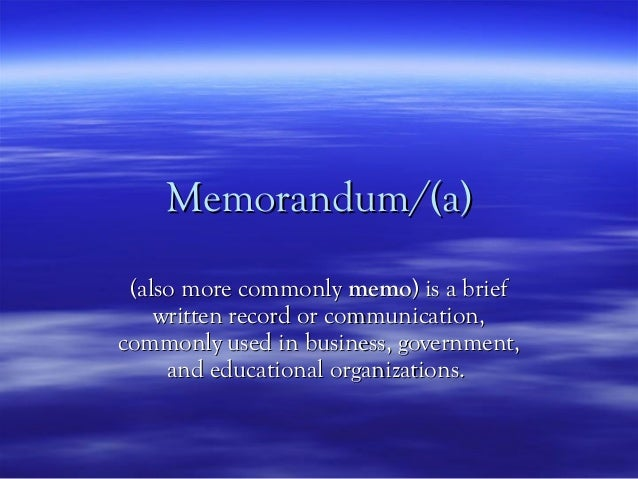 Memorandum/(a) (also more commonly memo) is a brief    written record or communication,commonly used in business, governme...