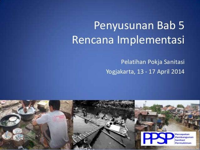 Penyusunan Bab 5 Rencana Implementasi Pelatihan Pokja Sanitasi Yogjakarta, 13 - 17 April 2014