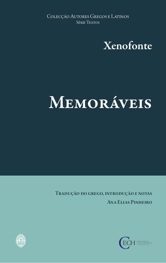 Tradução do grego, introdução e notas Ana Elias Pinheiro Memoráveis Xenofonte Colecção Autores Gregos e Latinos Série Text...