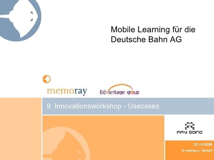 9.  Innovationsworkshop - Usecases <ul><ul><li>21.10.2008 </li></ul></ul><ul><ul><li>© memo ray  GmbH </li></ul></ul>Mobil...