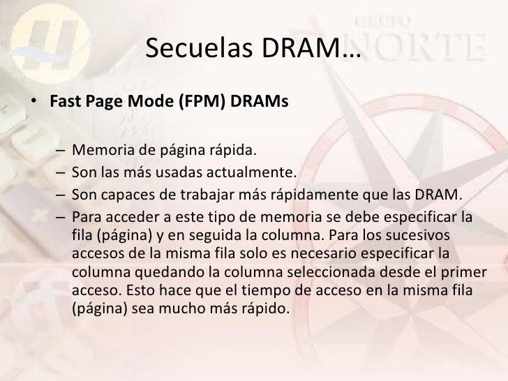 Secuelas DRAM… • Fast Page Mode (FPM) DRAMs    –   Memoria de página rápida.   –   Son las más usadas actualmente.   –   S...